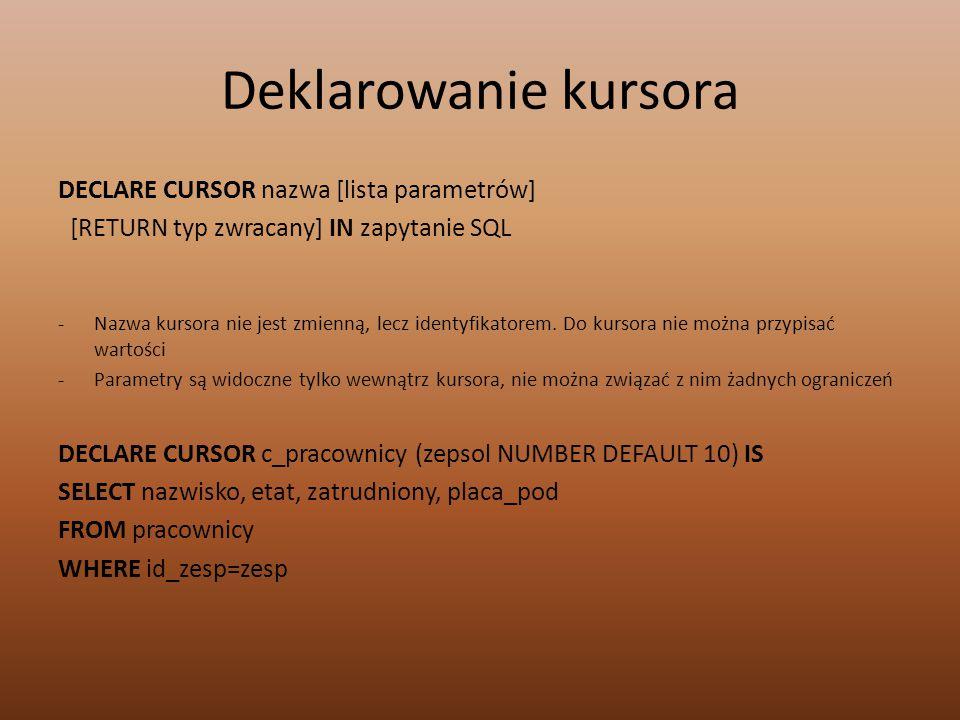 Deklarowanie kursora DECLARE CURSOR nazwa [lista parametrów]